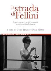 La strada di Fellini : sogni, segnacci, grafi, immagini e modernità del cinema