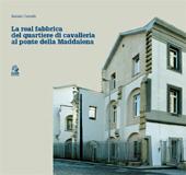 La real fabbrica del quartiere di cavalleria al ponte della Maddalena
