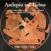 Asclepio sul Ticino : un percorso per immagini nella storia della medicina greca antica : 3-31 maggio 2012, Residenza universitaria biomedica, Pavia