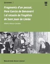 Fragments d'un passat : Pere Garcia de Benavarri i el retaule de l'església de Sant Joan de Lleida