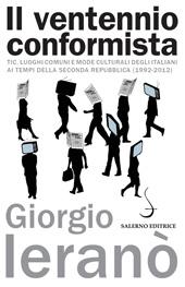 Il ventennio conformista : tic, luoghi comuni e mode culturali degli italiani ai tempi della seconda Repubblica (1992-2012)