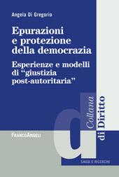 Epurazioni e protezione della democrazia : esperienze e modelli di giustizia post-autoritaria