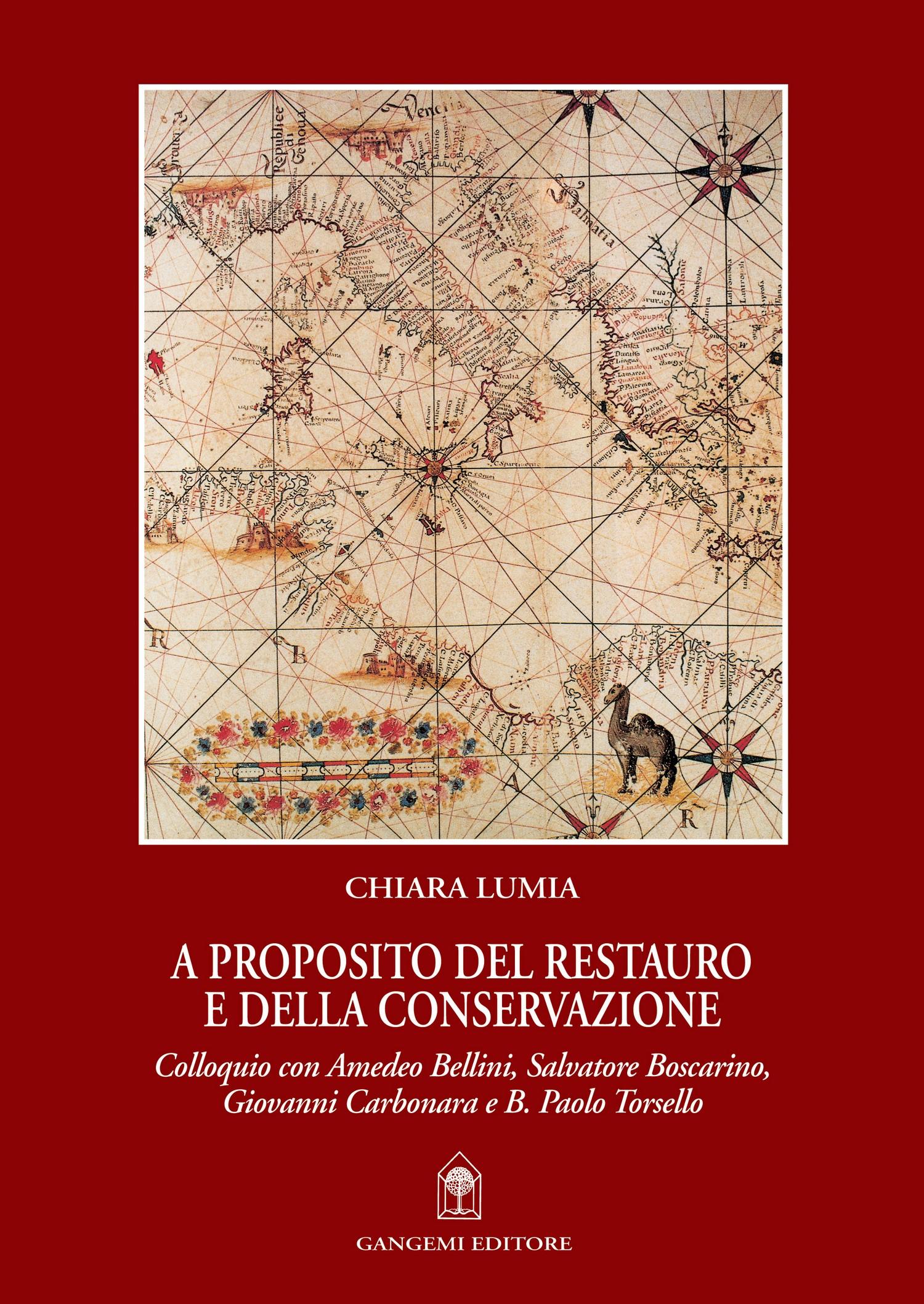 A proposito del restauro e della conservazione : colloquio con Amedeo Bellini, Salvatore Boscarino, Giovanni Carbonara e B. Paolo Torsello