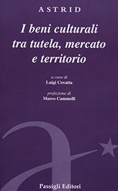 I beni culturali tra tutela, mercato e territorio - Covatta, Luigi - Firenze : Passigli, 2012.