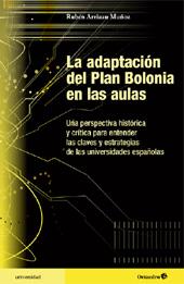 La adaptación del Plan Bolonia en las aulas : una perspectiva histórica y crítica para entender las claves y estrategias de las universidades españolas