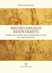 Michelangelo Buonarroti : forme del sapere tra letteratura e arte nel rinascimento