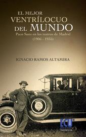 El mejor ventrílocuo del mundo : Paco Sanz en los teatros de Madrid, 1906-1935