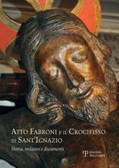 Atto Fabroni e il crocifisso di Sant'Ignazio : storia, restauro e documenti