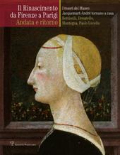 Il Rinascimento da Firenze a Parigi : andata e ritorno : i tesori del Museo Jacquemart-André tornano a casa : Botticelli, Donatello, Mantegna, Paolo Uccello