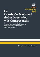 La comisión nacional de los mercados y la competencia : entre la actividad administrativa de regulación y el Derecho de la competencia - Montero Pascual, Juan José - Valencia : Tirant lo Blanch, 2013.