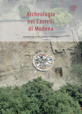 Archeologia nei Castelli di Modena = Archaeology in the Castles of Modena