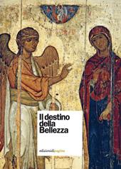 Il destino della bellezza : la bellezza nella prospettiva delle scienze umanistiche : Conferenza internazionale, Università San Tichon (Mosca, 17-19 aprile 2012) in collaborazione con l'Università cattolica del Sacro Cuore