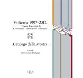 Volterra 1997-2012 : 15 anni di attività del Laboratorio Universitario Volterrano : catalogo della mostra