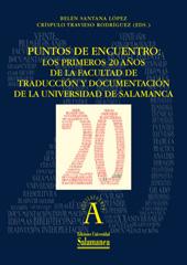 Puntos de encuentro : los primeros 20 años de la Facultad de traducción y documentación de la Universidad de Salamanca