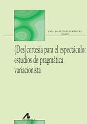 (Des)cortesía para el espectáculo : estudios de pragmática variacionista - Fuentes Rodríguez, Catalina, editor - Madrid : Arco/Libros, c2013.
