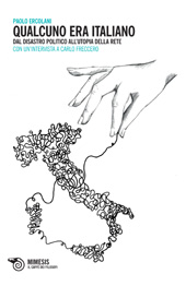 Qualcuno era italiano : dal disastro politico all'utopia della rete