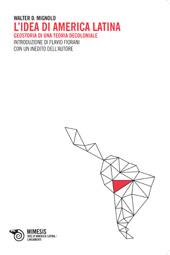 L'idea di America latina : geostorie di una teoria decoloniale