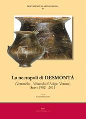 La necropoli di Desmontà : Veronella-Albaredo d'Adige, Verona : scavi 1982-2011