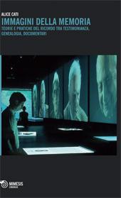 Immagini della memoria : teorie e pratiche del ricordo tra testimonianza, genealogia, documentari