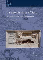 La Serenissima a Cipro : incontri di culture nel Cinquecento - Skoufari, Evangelia, editor of compilation - Roma : Viella, 2013.