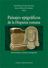 Paisajes epigráficos de la Hispania romana : monumentos, contextos, topografias