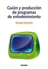 Guión y producción de programas de entretenimiento - Guerrero, Enrique - Pamplona : EUNSA, 2013.