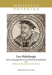 Los Habsburgo : arte y propaganda en la colección de grabados de la Biblioteca Casanatense de Roma - González Tornel, Pablo - Castelló de la Plana : Universitat Jaume I, 2013.