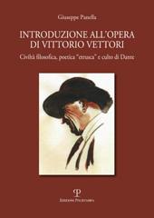 """Introduzione all'opera di Vittorio Vettori : civiltà filosofica, poetica """"etrusca"""" e culto di Dante"""