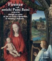 Firenze e gli antichi Paesi Bassi, 1430-1530 : dialoghi tra artisti : da Jan van Eyck a Ghirlandaio, da Memling a Raffaello...