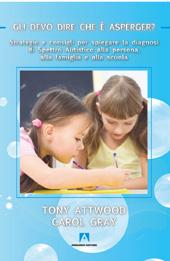 Gli devo dire che è Asperger? : strategie e consigli per spiegare la diagnosi di spettro autistico alla persona, alla famiglia e alla scuola