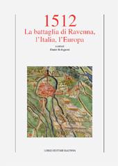1512 : la battaglia di Ravenna, l'Italia, l'Europa - Bolognesi, Dante, editor - Ravenna : Longo, 2014.