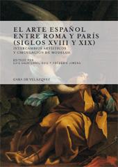 El arte español entre Roma y París, siglos XVIII y XIX : intercambios artísticos y circulación de modelos