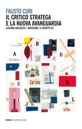 Il critico stratega e la Nuova Avanguardia : Luciano Anceschi, i Novissimi, il Gruppo 63