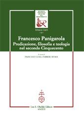 Francesco Panigarola : predicazione, filosofia e teologia nel secondo Cinquecento - Ghia, Francesco, editor - Firenze : L.S. Olschki, 2013.