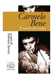 Carmelo Bene : il teatro del nulla