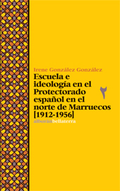 Escuela e ideología en el Protectorado español en el norte de Marruecos, 1912-1956