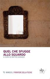 Quel che sfugge allo sguardo - Bonazzi, Matteo, 1972-, editor - Milano : Mimesis, 2014.