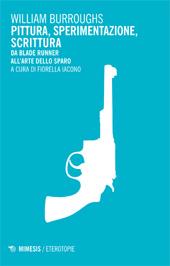 Pittura, sperimentazione, scrittura : da Blade Runner all'arte dello sparo