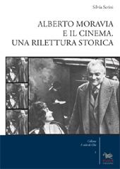 Alberto Moravia e il cinema : una rilettura storica - Serini, Silvia, author - Fano : Aras, 2014.