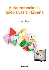 Autopromociones televisivas en España - Pérez Sánchez, Javier - Pamplona : EUNSA, 2014.
