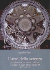 L'arte della scienza : architettura e cultura militare a Torino e nello Stato Sabaudo, 1673-1859
