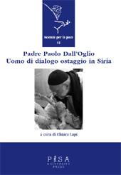 Padre Paolo Dall'Oglio : uomo di dialogo ostaggio in Siria - Lapi, Chiara, editor - Pisa : Pisa University Press, 2015.