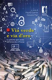 Via verde e via d'oro : le politiche open access dell'Università di Firenze - Mari, Giovanni, editor - Firenze : Firenze University Press, 2015.