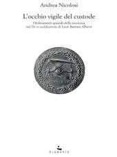L'occhio vigile del custode : ordinamenti spaziali della sicurezza nel De re aedificatoria di Leon Battista Alberti