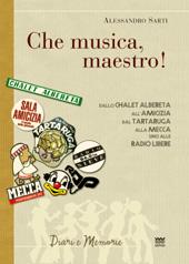 Che musica, maestro! : note collettive di storia musicale : dallo Chalet Albereta all'Amicizia, dal Tartaruga alla Mecca, sino alle radio libere