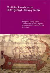 Movilidad forzada entre la Antigüedad Clásica y Tardía - Vallejo Girvés, Margarita, editor - Alcalá : Universidad de Alcalá, 2015.