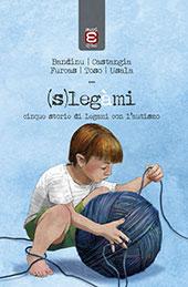 (s)legàmi : cinque storie di legami con l'autismo - Usala, Valentina, editor - Novi Ligure (AL) : Edizioni Epoké, 2015.