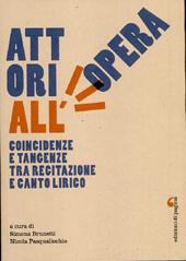 Attori all'opera : coincidenze e tangenze tra recitazione e canto lirico : atti del Convegno di studi (Verona, 28-29 novembre 2013)