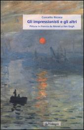 Gli impressionisti e gli altri : pittura in Francia da Monet a Van Gogh