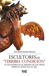 """Escultores de """"terrible condición"""" : la escultura en el sistema de las artes desde el siglo XVI al XIX - Gómez Román, Ana María - Granada : Universidad de Granada, 2015."""